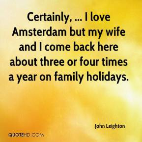 Certainly, ... I love Amsterdam but my wife and I come back here about ...