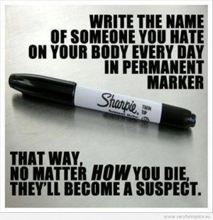 Funny Picture - Write the name of someone you hate on your body every ...
