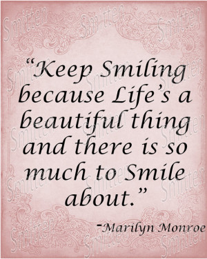 Marilyn Monroe Quote - Keep Smiling, life's a beautiful thing, much to ...