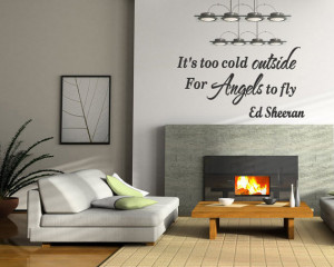 It's too cold outside for Angels to fly - Ed Sheeran Wall Decal Home ...