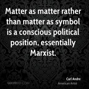 Matter as matter rather than matter as symbol is a conscious political ...