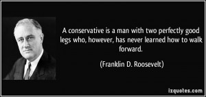 conservative is a man with two perfectly good legs who, however, has ...