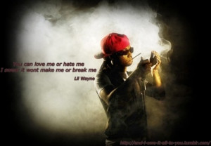 Lil wayne, quotes, sayings, you can love me or hate me
