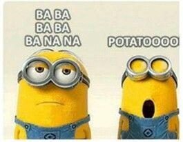 minions sing banana potato~