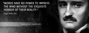 Edgar Allan Poe - Words have no power to impress the mind without the ...