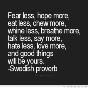Fear less, hope more, hate less, love more