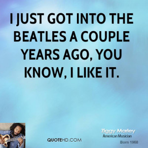 ziggy marley musician quote i just got into the beatles a couple jpg
