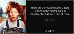 ... Australian film industry, this has been one of them. - Yahoo Serious