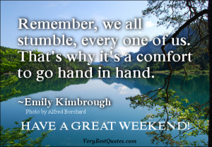 Good Morning quotes, have a great weekend, go hand in hand. ~Emily ...