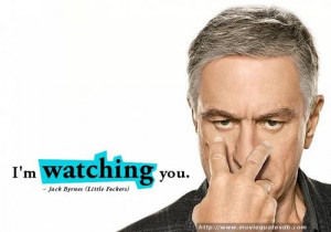 "watching you."" ~ Jack Byrnes (Little Fockers) Movie Quotes, Quotes ..."