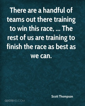Scott Thompson - There are a handful of teams out there training to ...