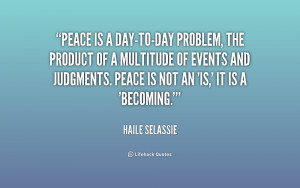 quote-Haile-Selassie-peace-is-a-day-to-day-problem-the-product-212840 ...