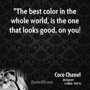 ... The best color in the whole world, is the one that looks good, on you