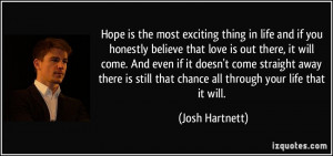 Hope is the most exciting thing in life and if you honestly believe ...