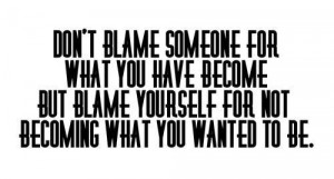 Don't blame others