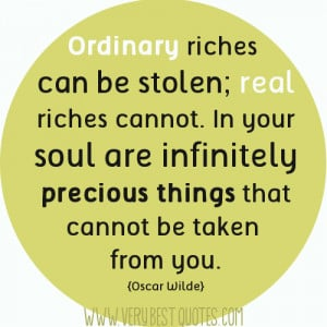 Ordinary riches can be stolen; real riches quotes