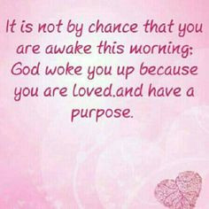 and have a PURPOSE! I was awakened by the Lord early this morning ...