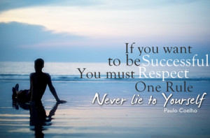If you want to be successful,you must respect one rule. Never lie to ...