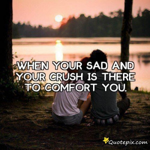 When Your Sad And Your Crush