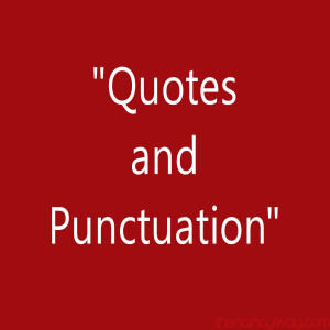 asked whether punctuation is inserted before or after the quotation ...