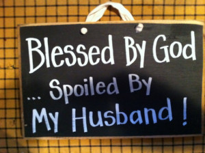 Blessed by God spoiled by my Husband sign wood