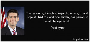 ... to credit one thinker, one person, it would be Ayn Rand. - Paul Ryan