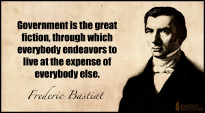 Government is the great fiction, through which everybody endeavors to ...