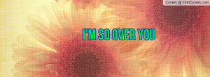 so over you Profile Facebook Covers