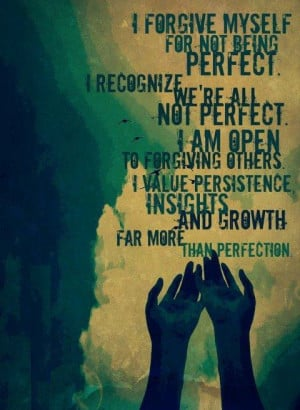 myself for not being perfect. I recognize we're all not perfect ...