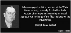always enjoyed politics. I worked at the White House recently ...