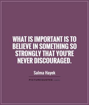 Believe Quotes Important Quotes Salma Hayek Quotes