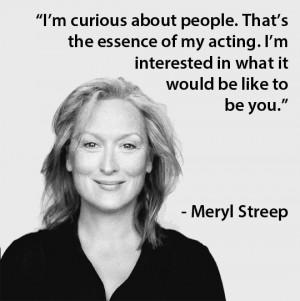 Meryl Streep #acting #quotes #actors #movies #curiosity