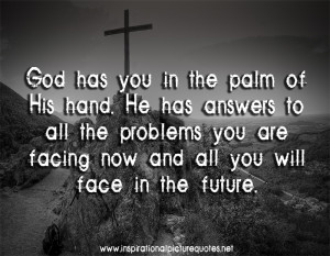 God Has You In The Palm Of His Hand. He Has Answers To All The ...