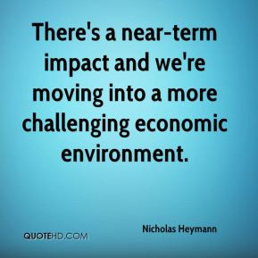 Nicholas Heymann - There's a near-term impact and we're moving into a ...