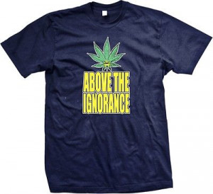 ... The Ignorance-Weed Legalize Pot Funny Sayings Slogans -Mens T-shirt