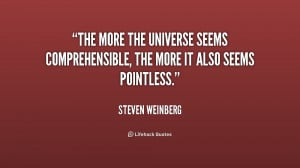 quote-Steven-Weinberg-the-more-the-universe-seems-comprehensible-the ...