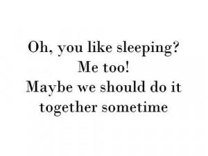 Maybe we should sleep together?