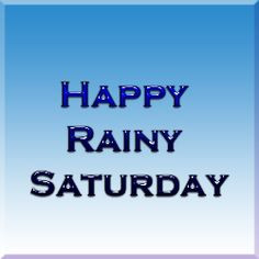 Happy #Rainy #Saturday More