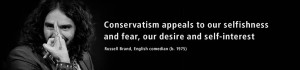 Conservatism appeals to our selfishness and fear...