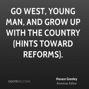 Go West, young man, and grow up with the country (Hints toward Reforms ...