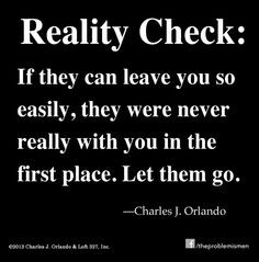 reality check: if they can leave you so easily, they were never really ...