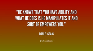 He knows that you have ability and what he does is he manipulates it ...