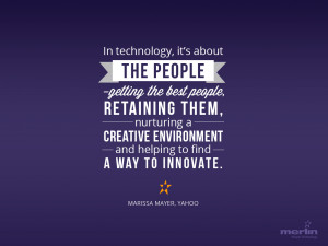 In technology, it's about the people–getting the best people ...