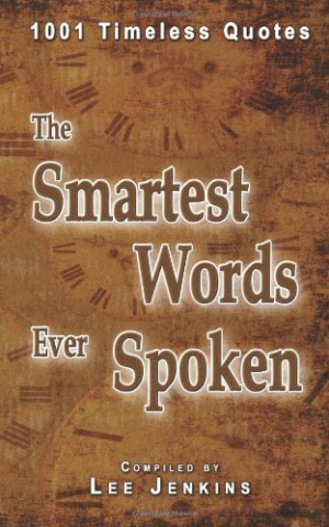 The Smartest Words Ever Spoken: 1001 Timeless CHECK PRICE