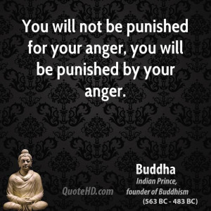 not be punished for your anger you will be punished by your anger