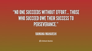 No one succeeds without effort... Those who succeed owe their success ...