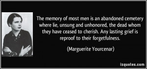 The memory of most men is an abandoned cemetery where lie, unsung and ...