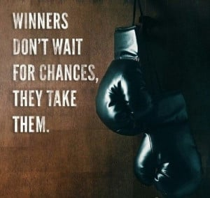 Winners don't wait for chances, they take them.