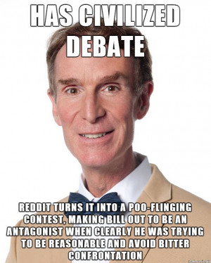 Bill Nye wasn't being condescending, you are, Reddit. Click for more ...
