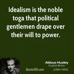 Idealism is the noble toga that political gentlemen drape over their ...